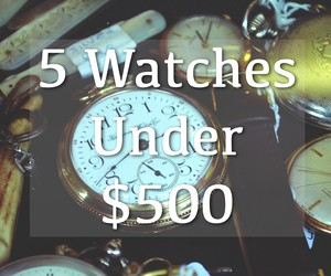 5 Watches Under $500