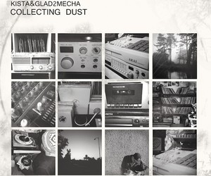 "Kista & Glad2Mecha – ""Collecting Dust"""