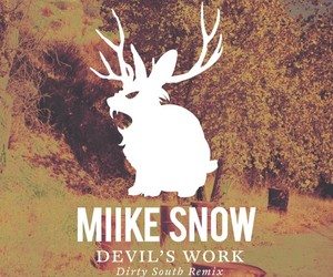 "Miike Snow - ""Devil's Work"" (Dirty South Remix)"
