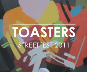 StreetFest 2011 Part II - TOASTERS x REMI/ROUGH